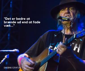 Det er bedre at brænde ud end at fade væk citat af Neil Young