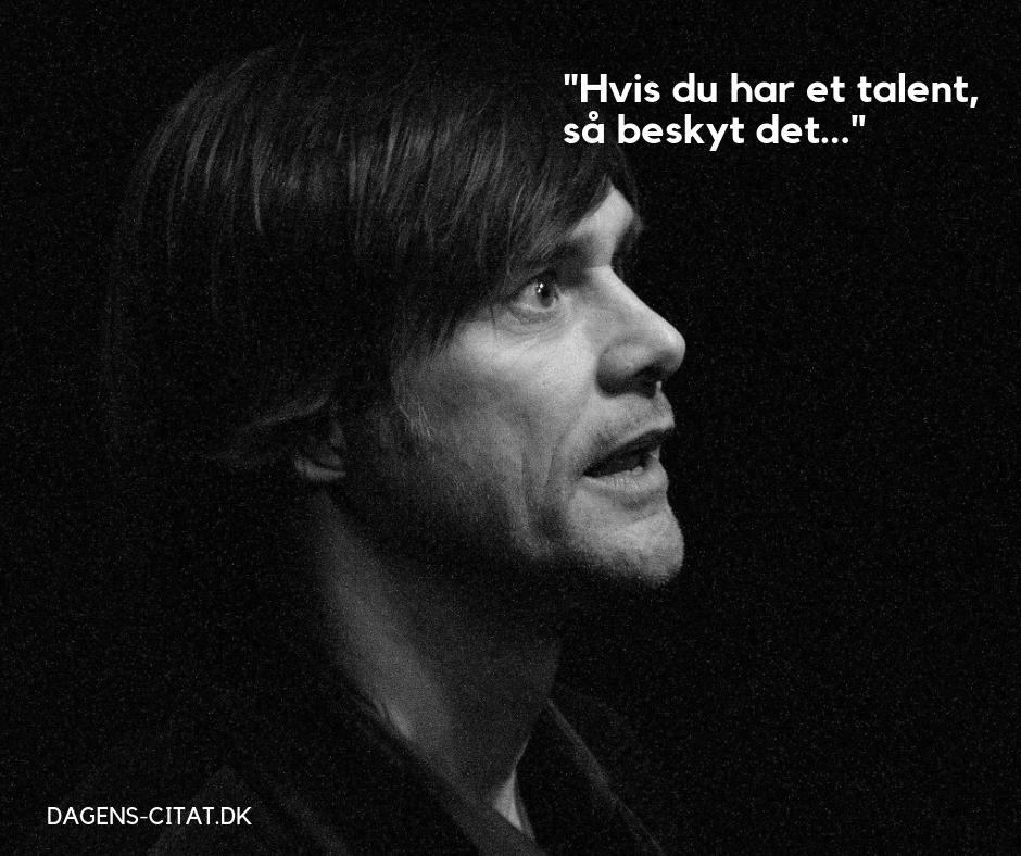Hvis du har et talent, så beskyt det citat af Jim Carrey