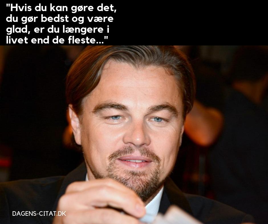 Hvis du kan gøre det, du gør bedst og være glad, er du længere i livet end de fleste citat af Leonardo DiCaprio
