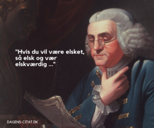 Hvis du vil være elsket, så elsk og vær elskværdig citat af Benjamin Franklin